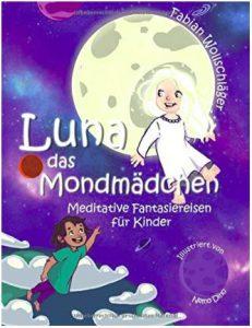 Luna das Mondmädchen Meditative Fantasiereisen für Kinder