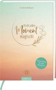 Mach-jeden-Moment-magisch_Stefanie-Kathi-Baader_2021